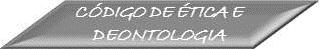 Código de Ética e Deontologia
